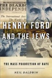 """Henry Ford and the Jews: The Mass Production of Hate"", Neil Baldwin, Public Affairs, Noviembre 2001."